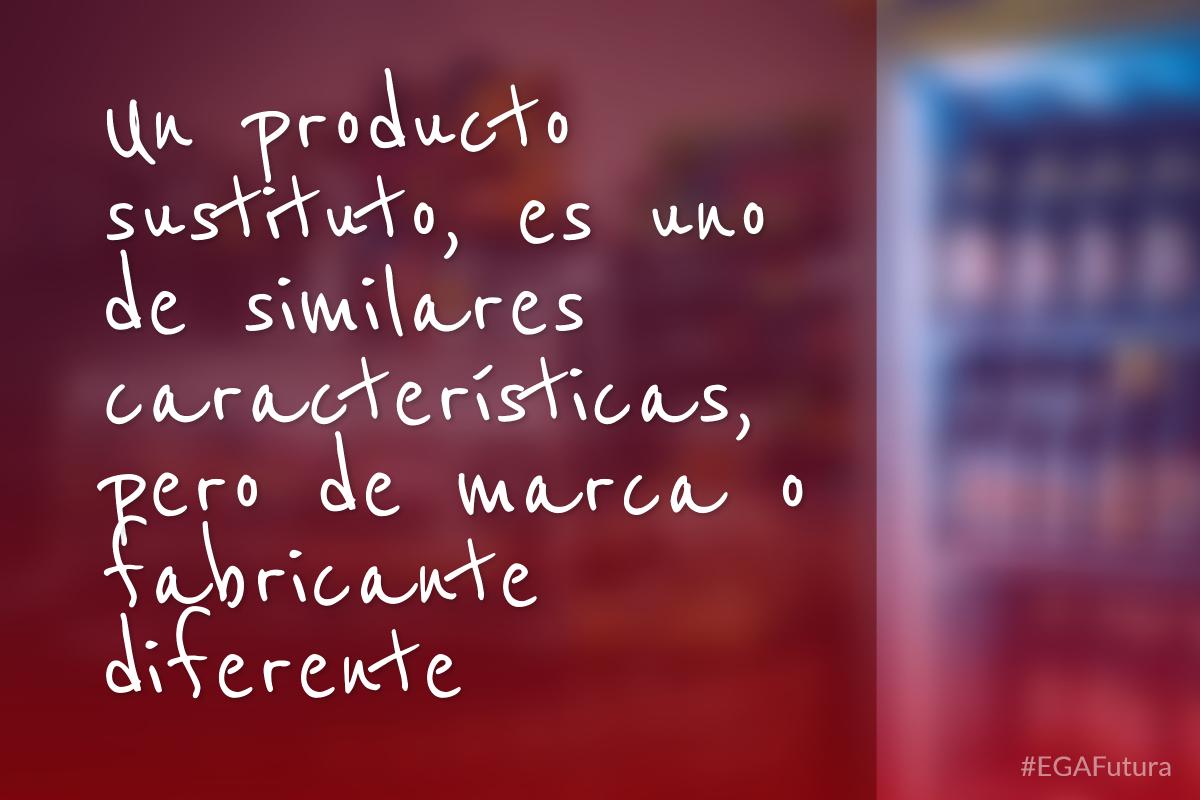 Un producto sustituto, es uno de similares caracter铆sticas, pero de marca o fabricante diferente