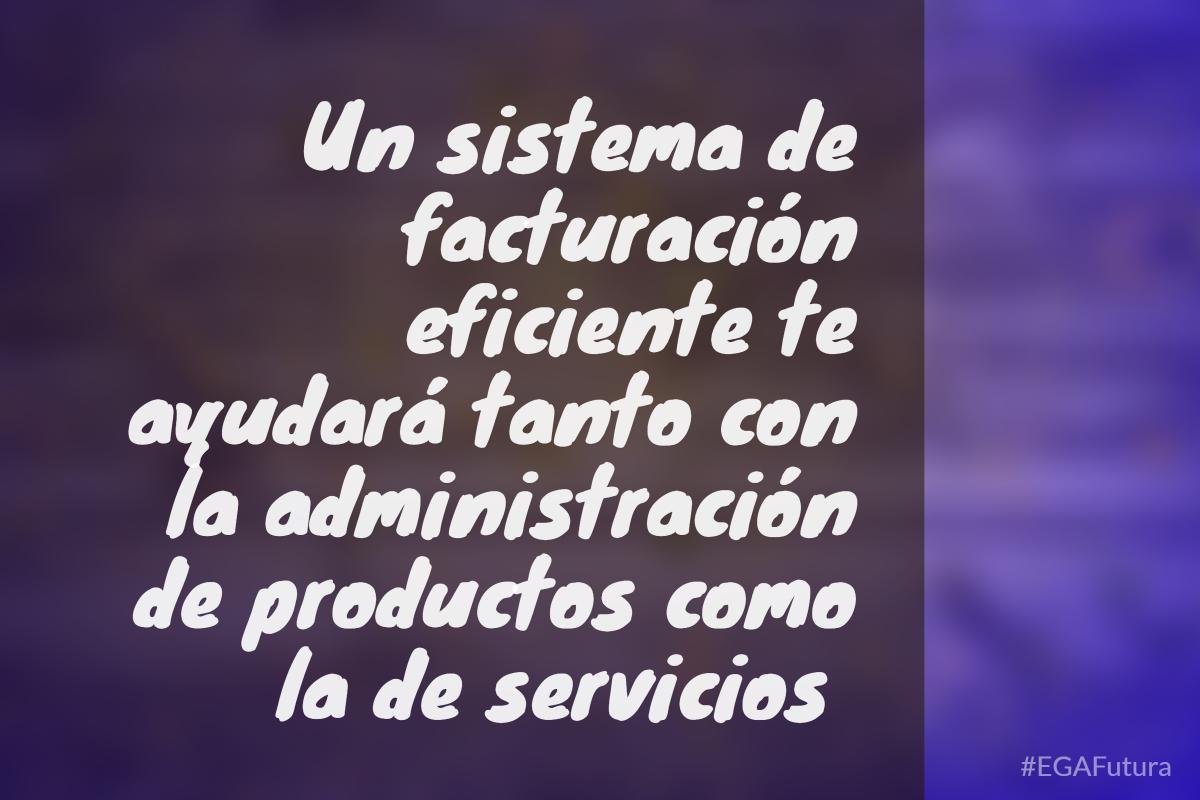 Un sistema de facturación eficiente te ayudará tanto con la administración de productos como la de servicios