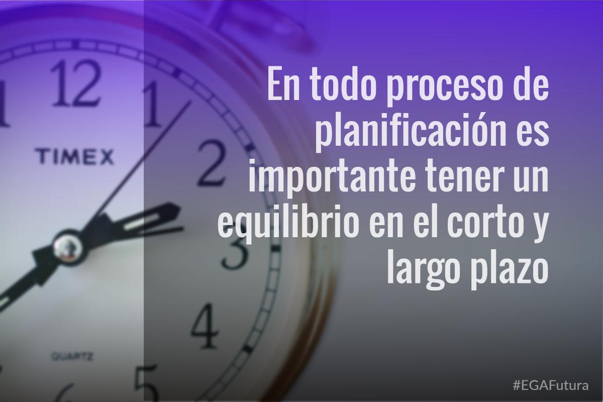 En todo proceso de planificación es importante tener un equilibrio en el corto y largo plazo