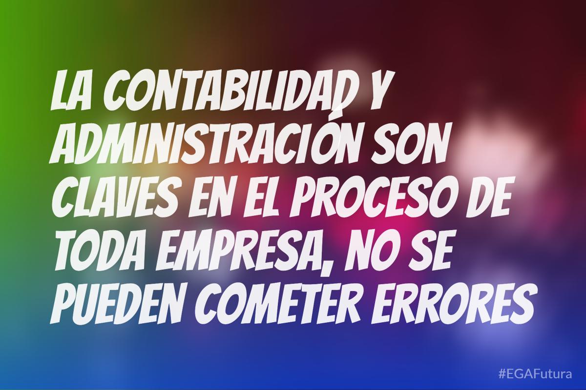 La contabilidad y administración son claves en el proceso de toda empresa, no se pueden cometer errores