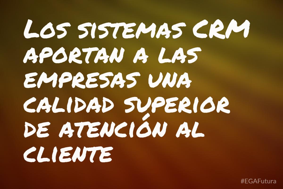 Los sistemas CRM aportan a las empresas una calidad superior de atención al cliente