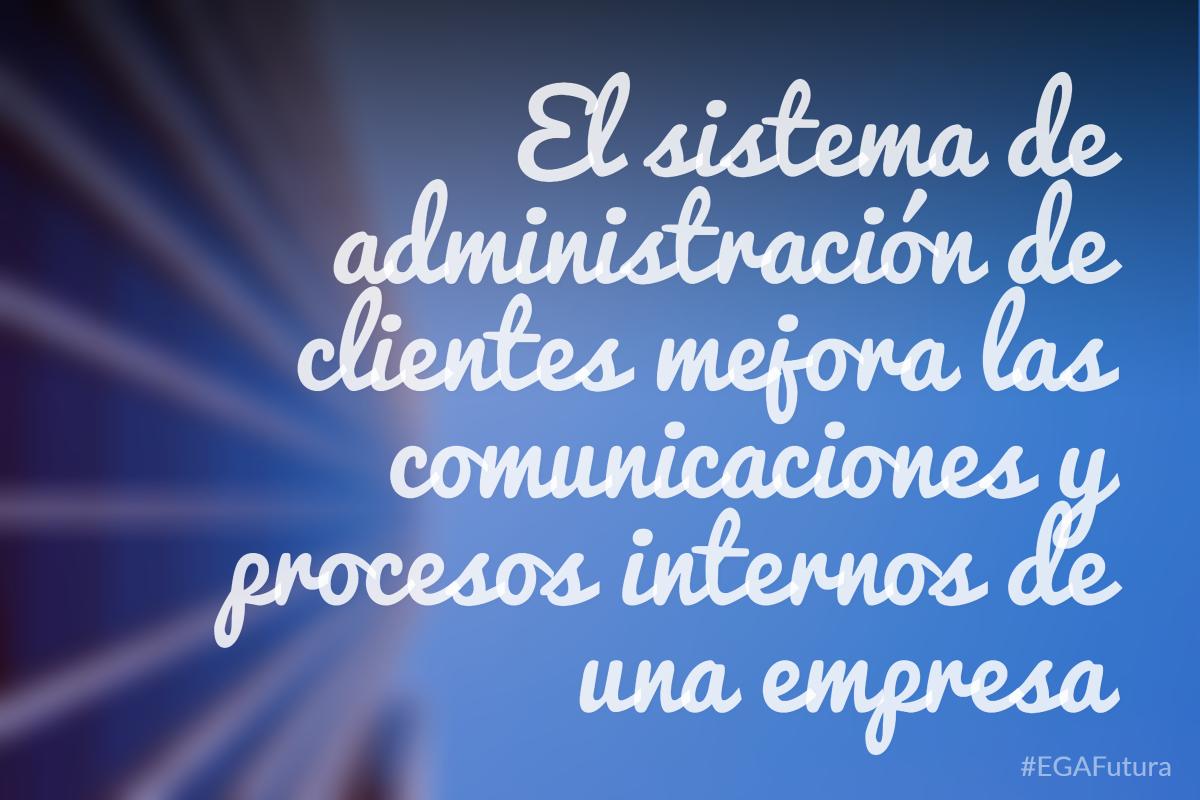 El sistema de administración de clientes mejora las comunicaciones y procesos internos de una empresa