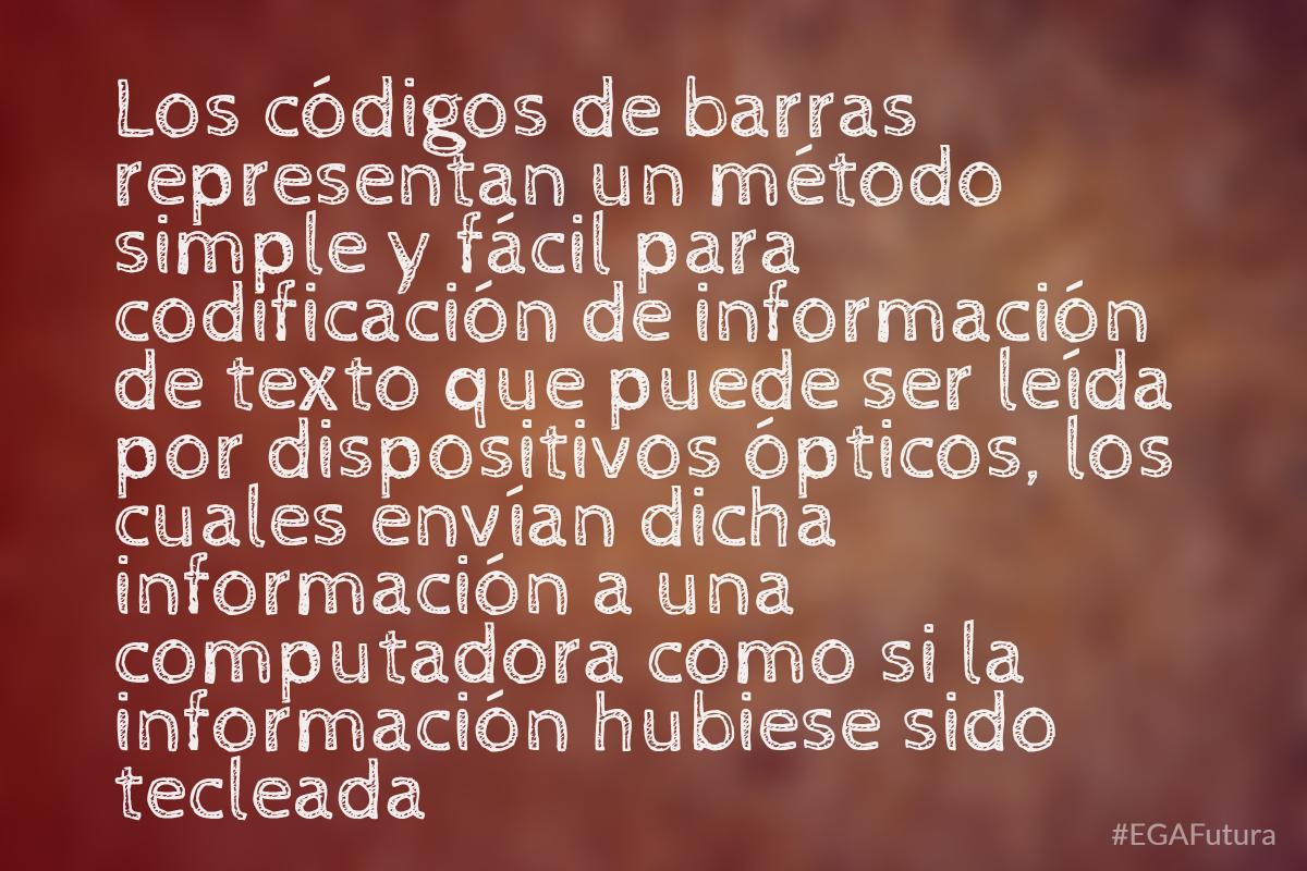 Los códigos de barras representan un método simple y fácil para codificación de texto que puede ser leída por dispositivos ópticos, los cuales envían dicha información a una computadora como si la información hubiese sido tecleada