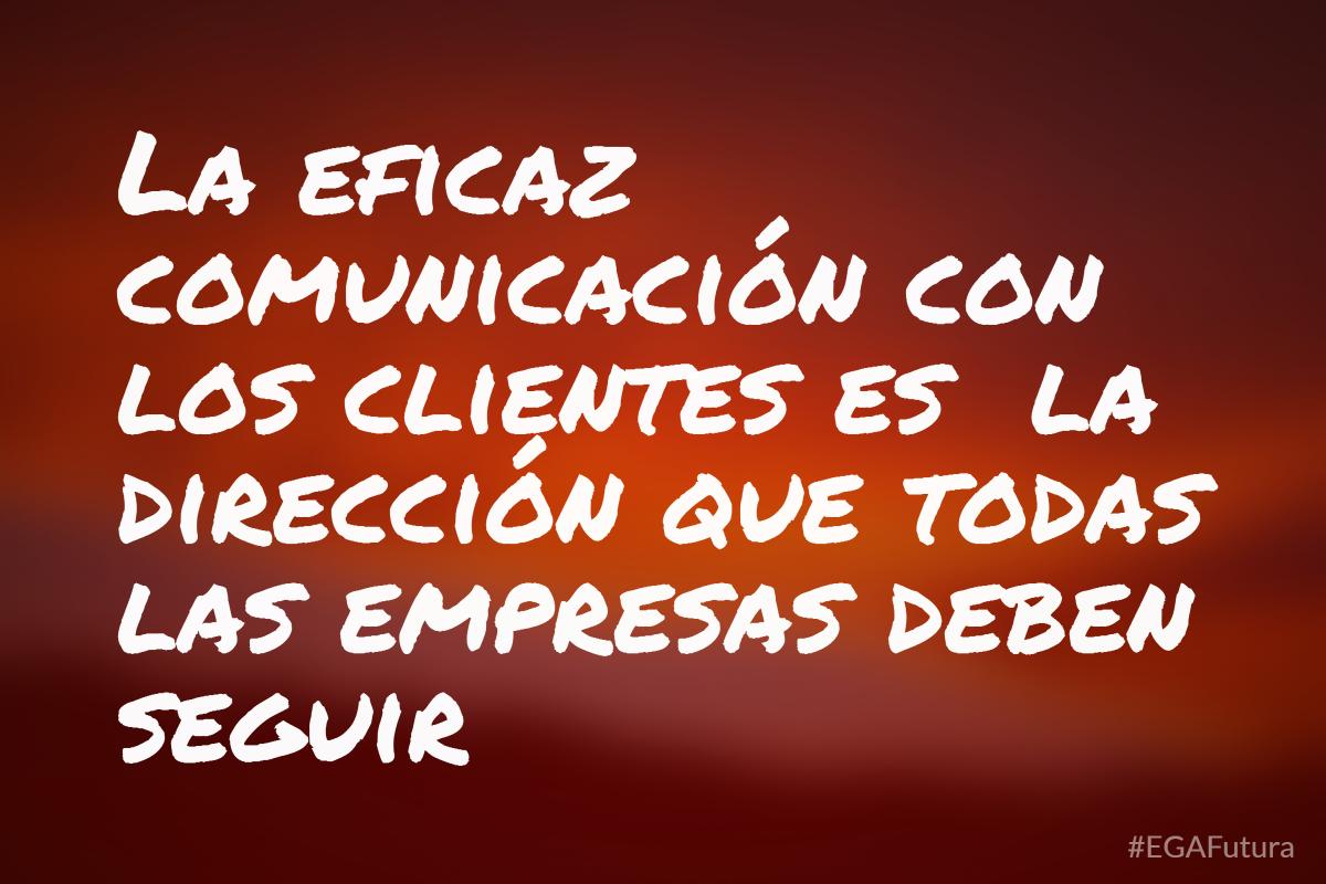 La eficaz counicación con los clientes es la dirección que todas las empresas deben seguir
