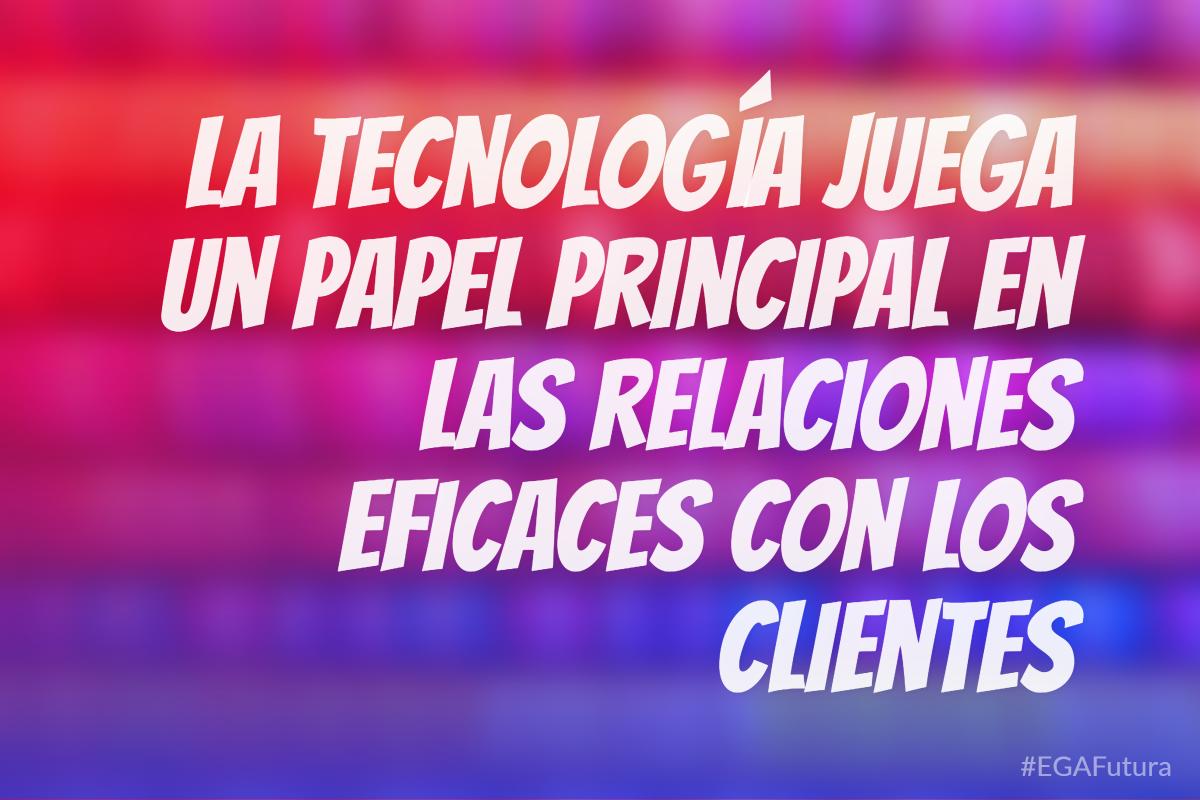 La tecnología juega un papel principal en las relaciones eficaces con los clientes