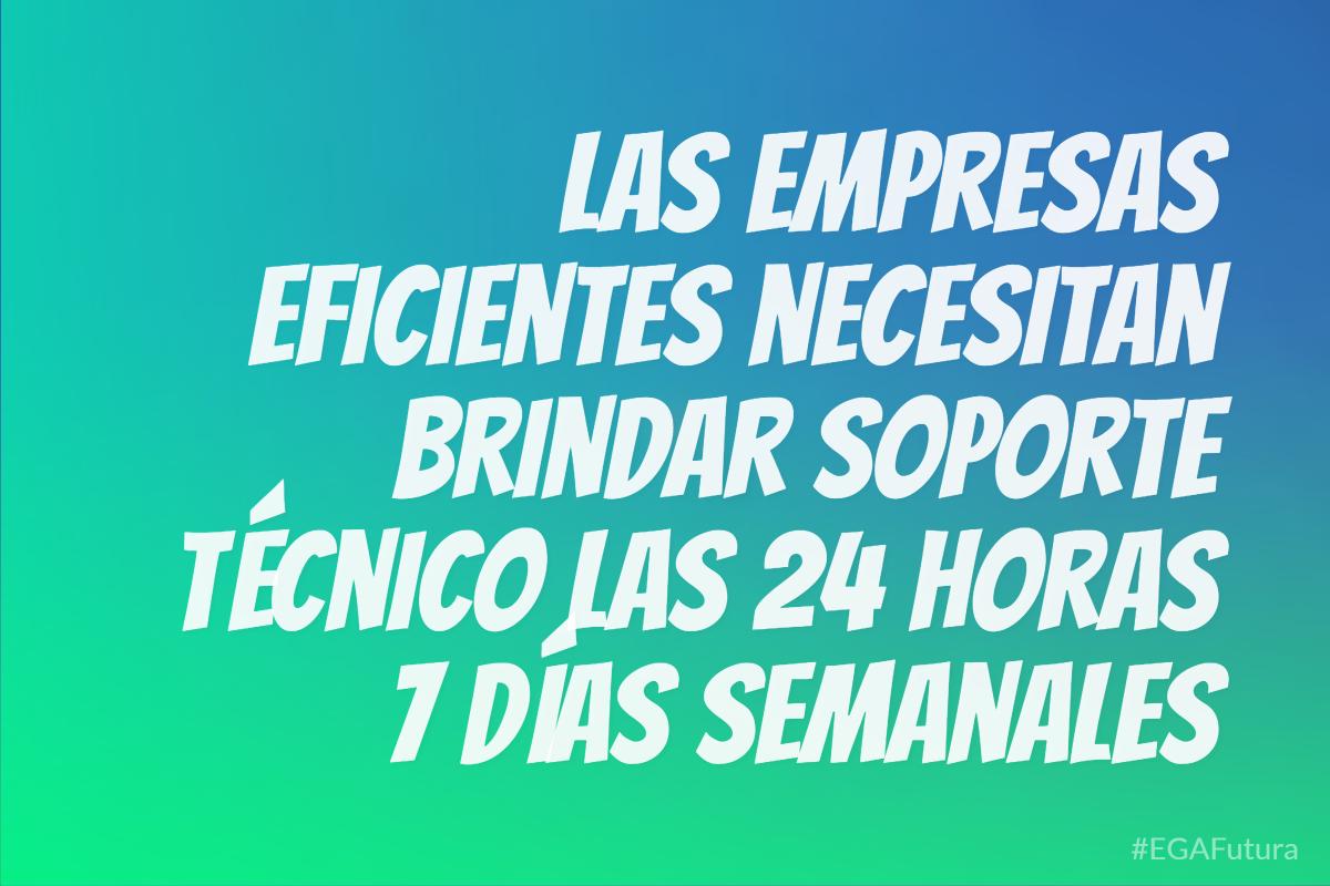 Las empresas eficientes necesitan brindar soporte técnico las 24 horas los 7 días semanales