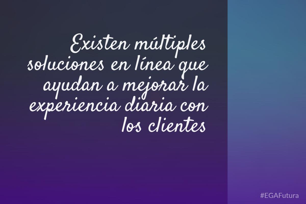 Existen múltiples soluciones en línea que ayudan a mejorar la experiencia diaria con los clientes