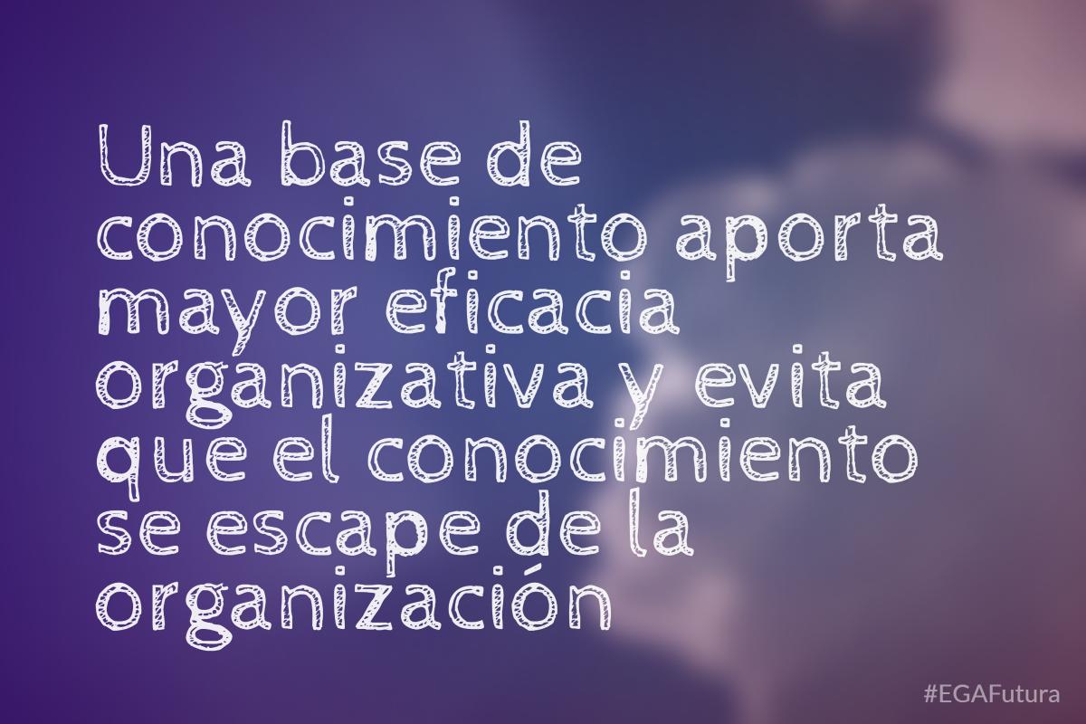 Una base de conocimiento aporta mayor eficacia organizativa y evita que el conocimiento se escape de la organización