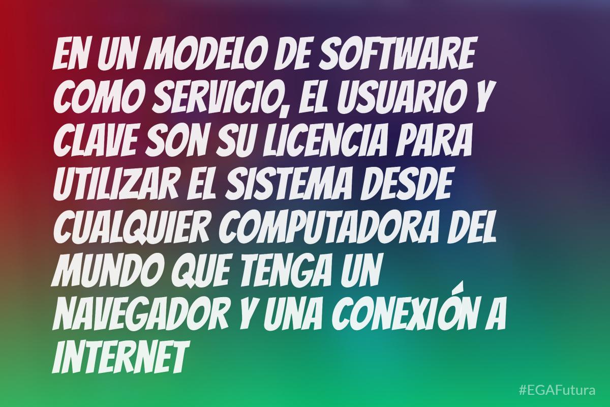 En un modelo de software como servicio, el usuario y clave son su licencia para utilizar el sistema desde cualquier computadora del mundo que tenga un navegador y una conexión a internet