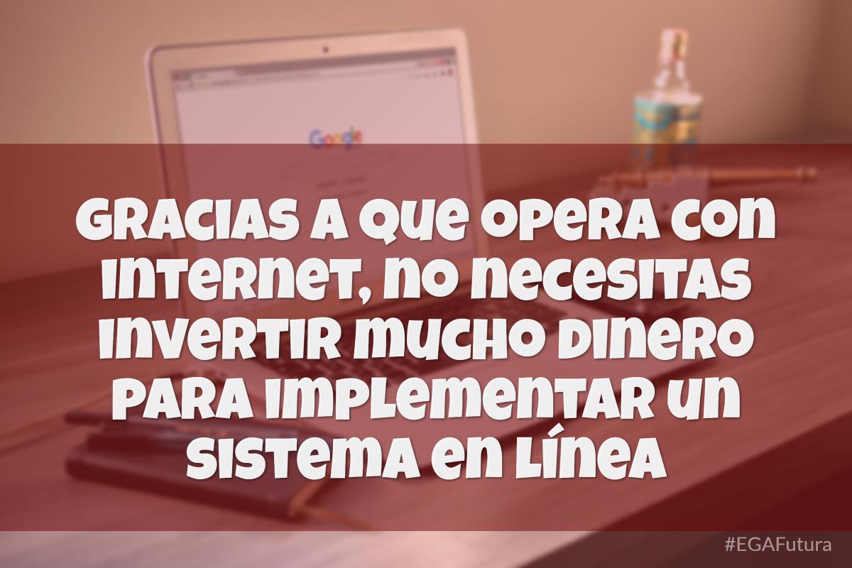 Gracias a que opera con internet, no necesitas invertir mucho dinero para implementar un sistema en línea