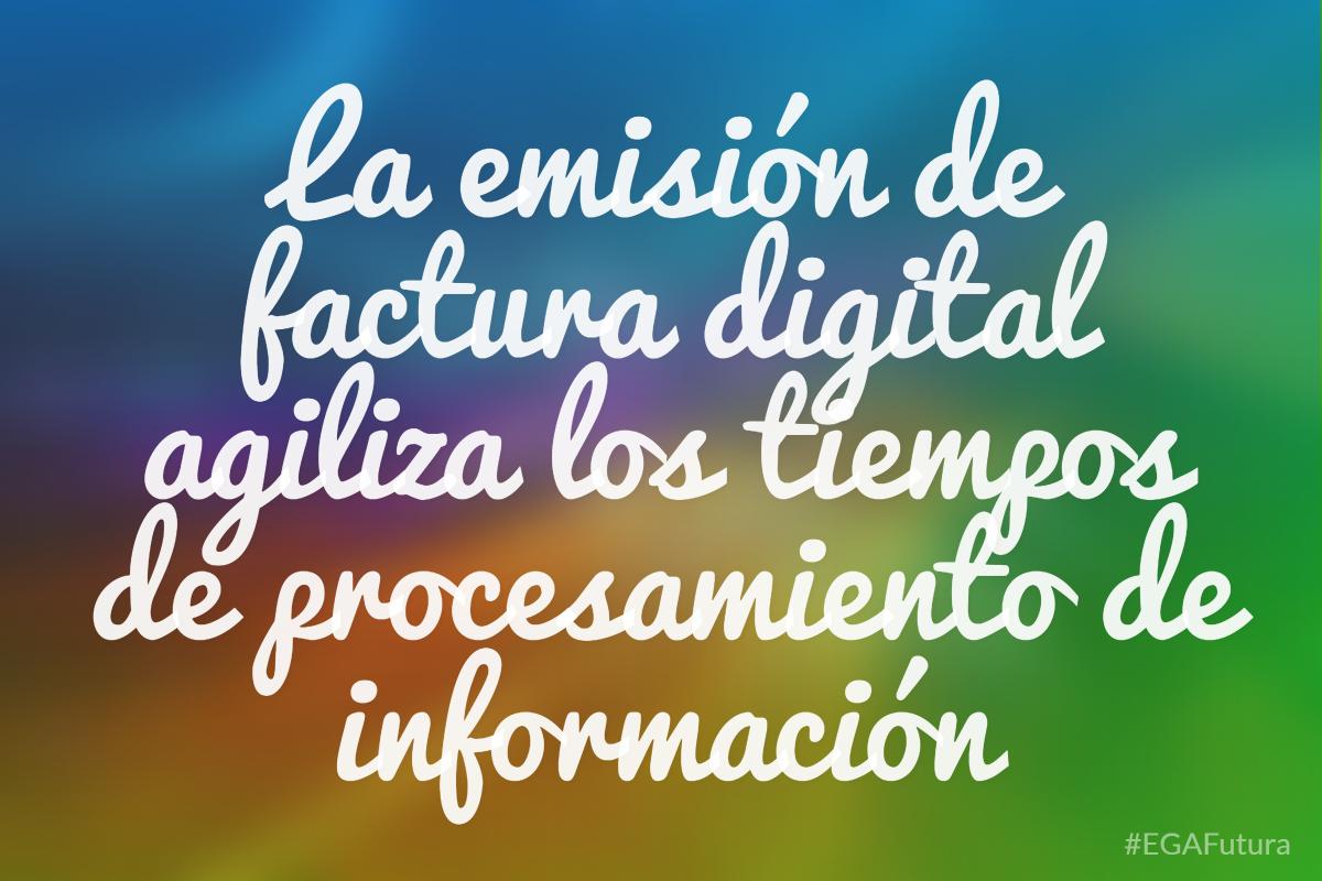 La emisión de factura digital agiliza los tiempos de procesamiento de información