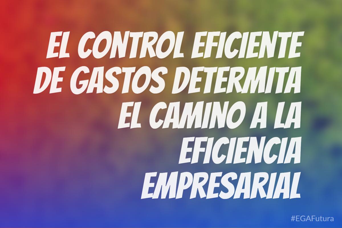 El control eficiente de gastos determina el camino a la eficiencia empresarial