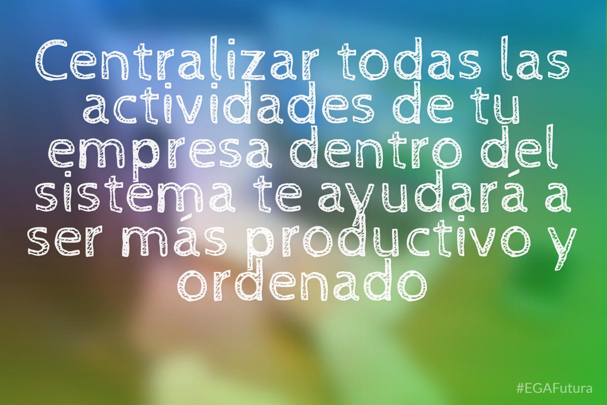 Centralizar todas las actividades de tu empresa dentro del sistema te ayudar谩 a ser m谩s productivo y ordenado