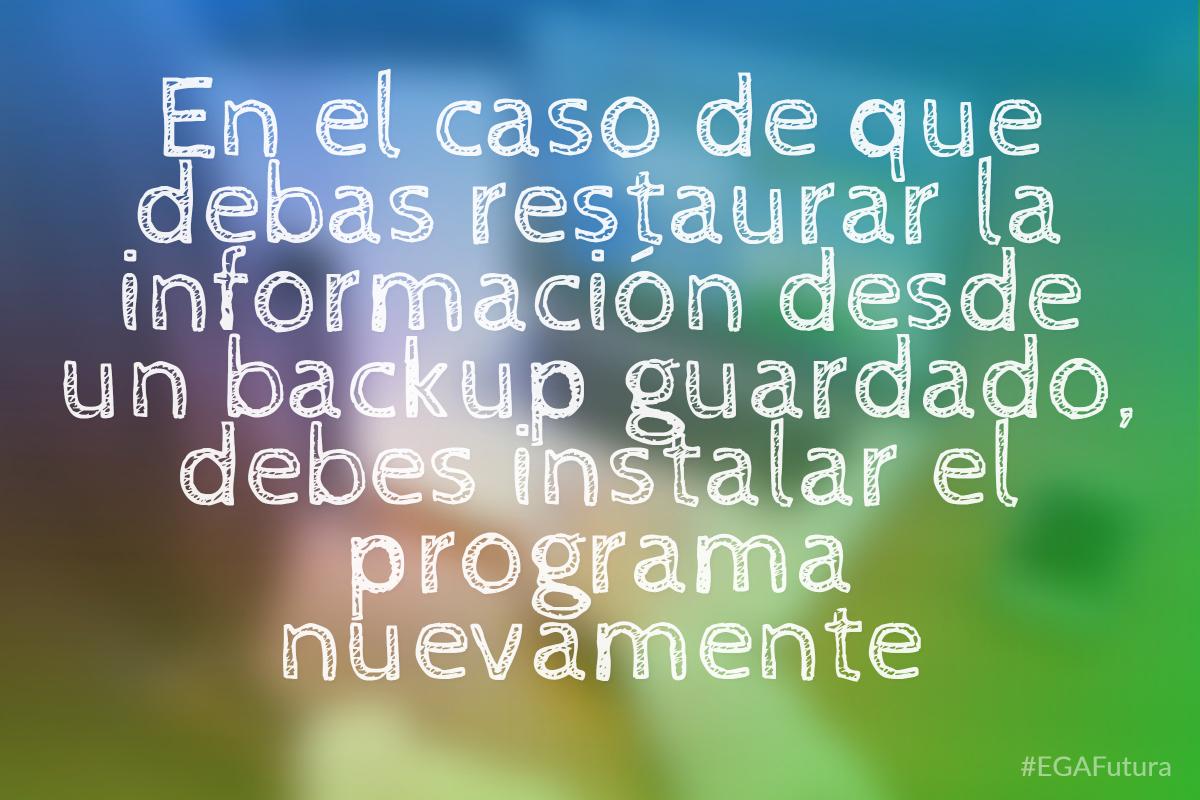 En el caso de que debas restaurar la informaci贸n desde un backup guardado, debes instalar el programa nuevamente