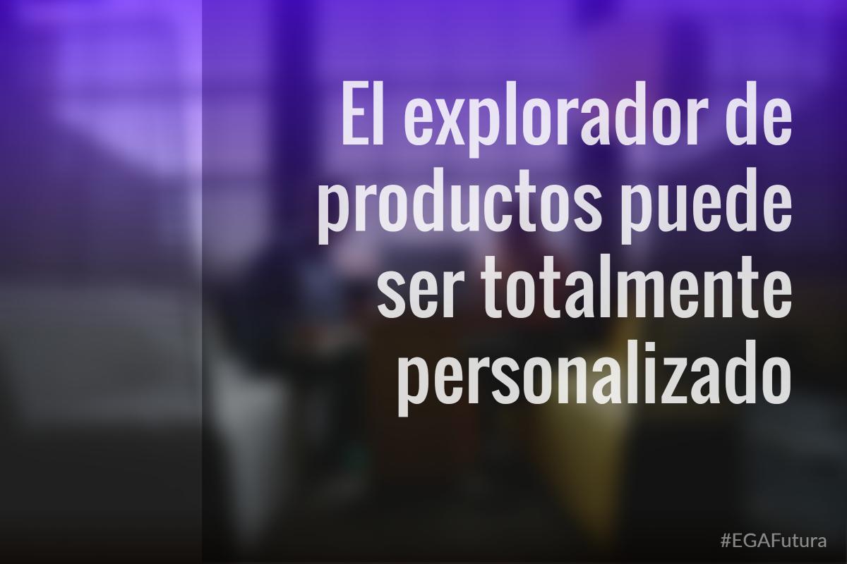 El explorador de productos puede ser totalmente personalizado