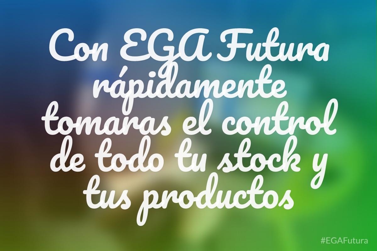 Con EGA Futura rápidamente tomaras el control de todo tu stock y tus productos