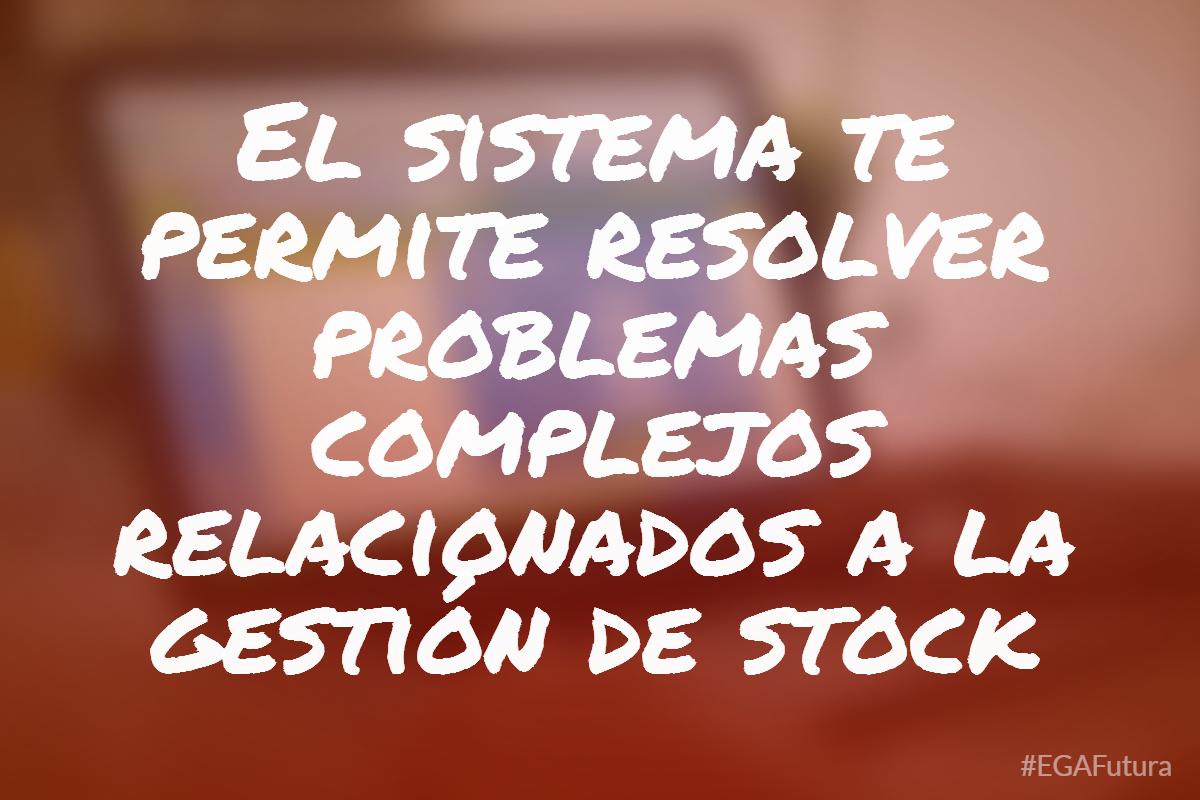 El sistema te permite resolver problemas complejos relacionados a la gesti贸n de stock