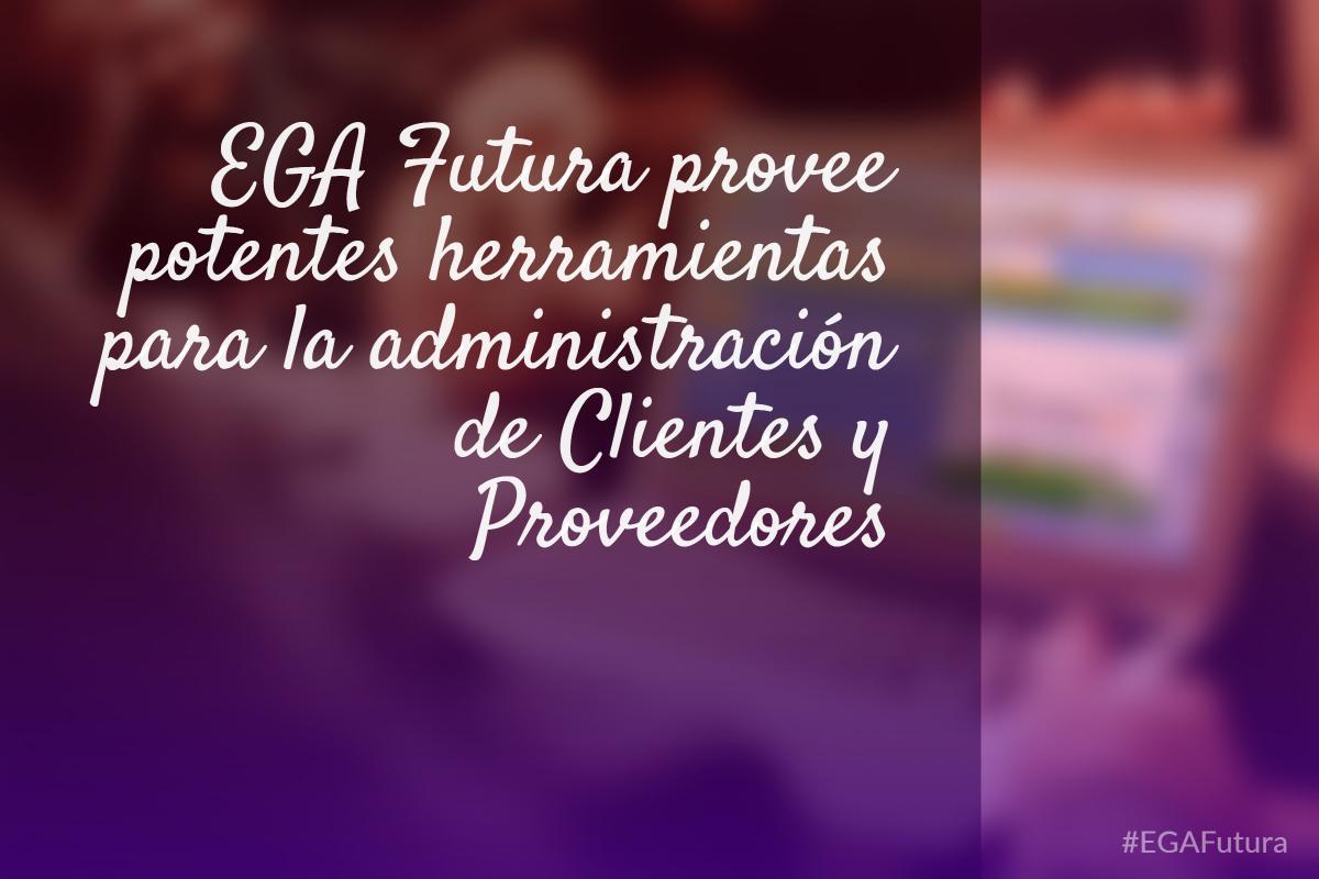 EGA Futura provee potentes herramientas para la administraci贸n de Clientes y Proveedores