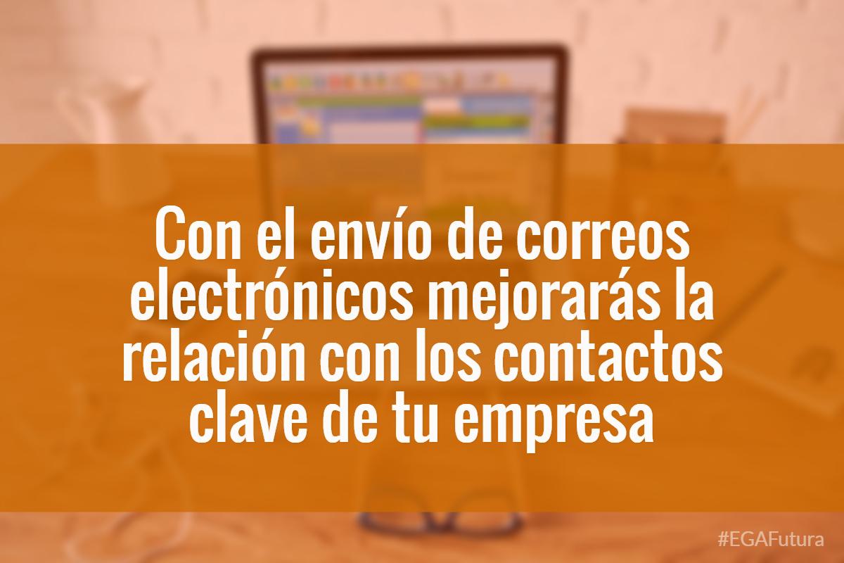 Con el env铆o de correos electr贸nicos mejorar谩s la relaci贸n con los contactos clave de tu empresa