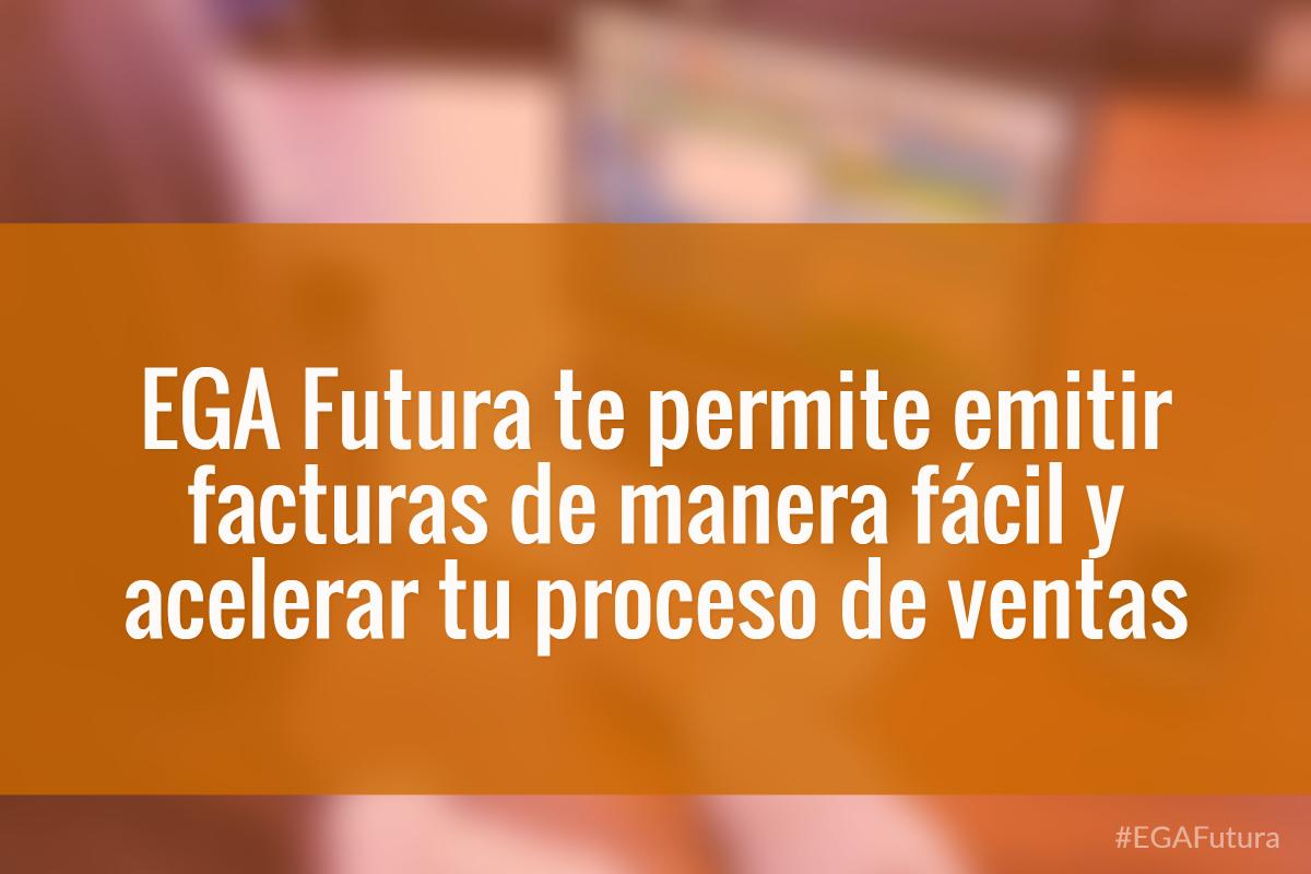 EGA Futura te permite emitir facturas de manera f谩cil y acelerar tu proceso de ventas