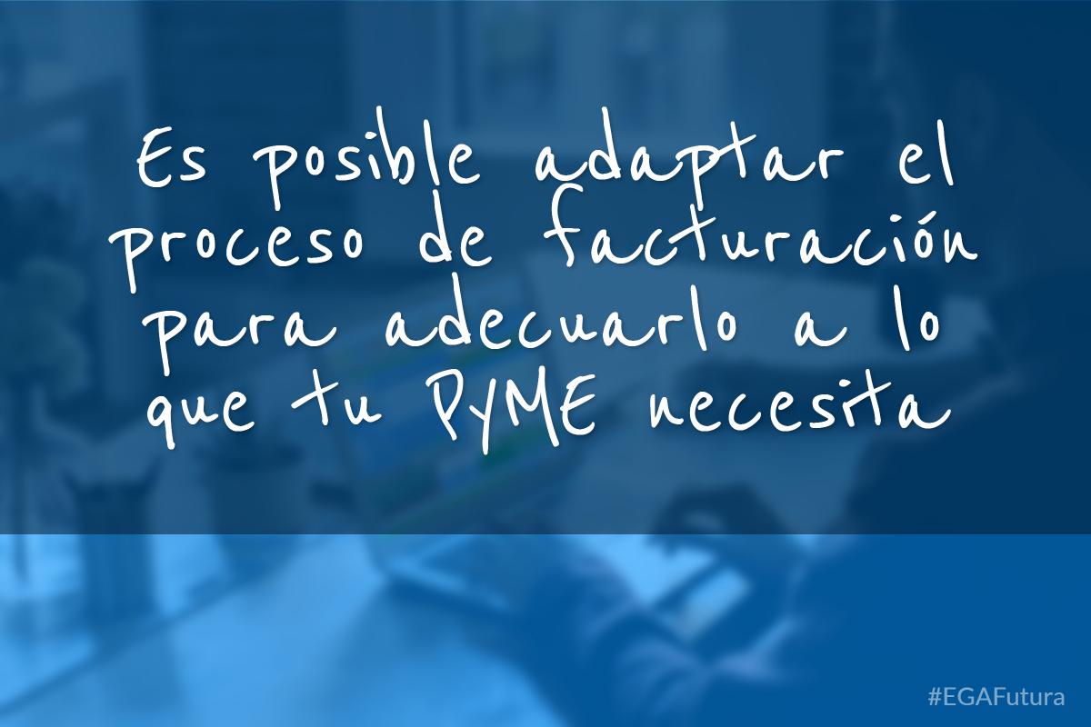 Es posible adaptar el proceso de facturaci贸n para adecuarlo a lo que tu PyME necesita