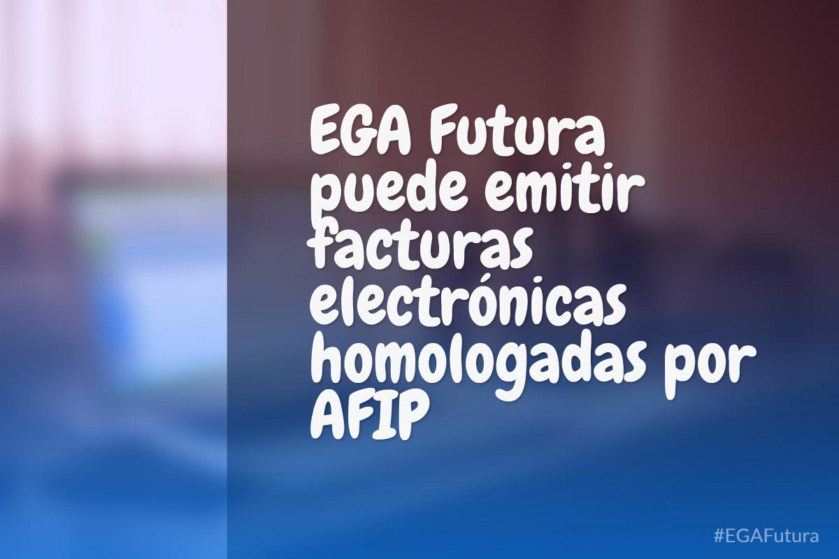 EGA Futura puede emitir facturas electr贸nicas homologadas por AFIP