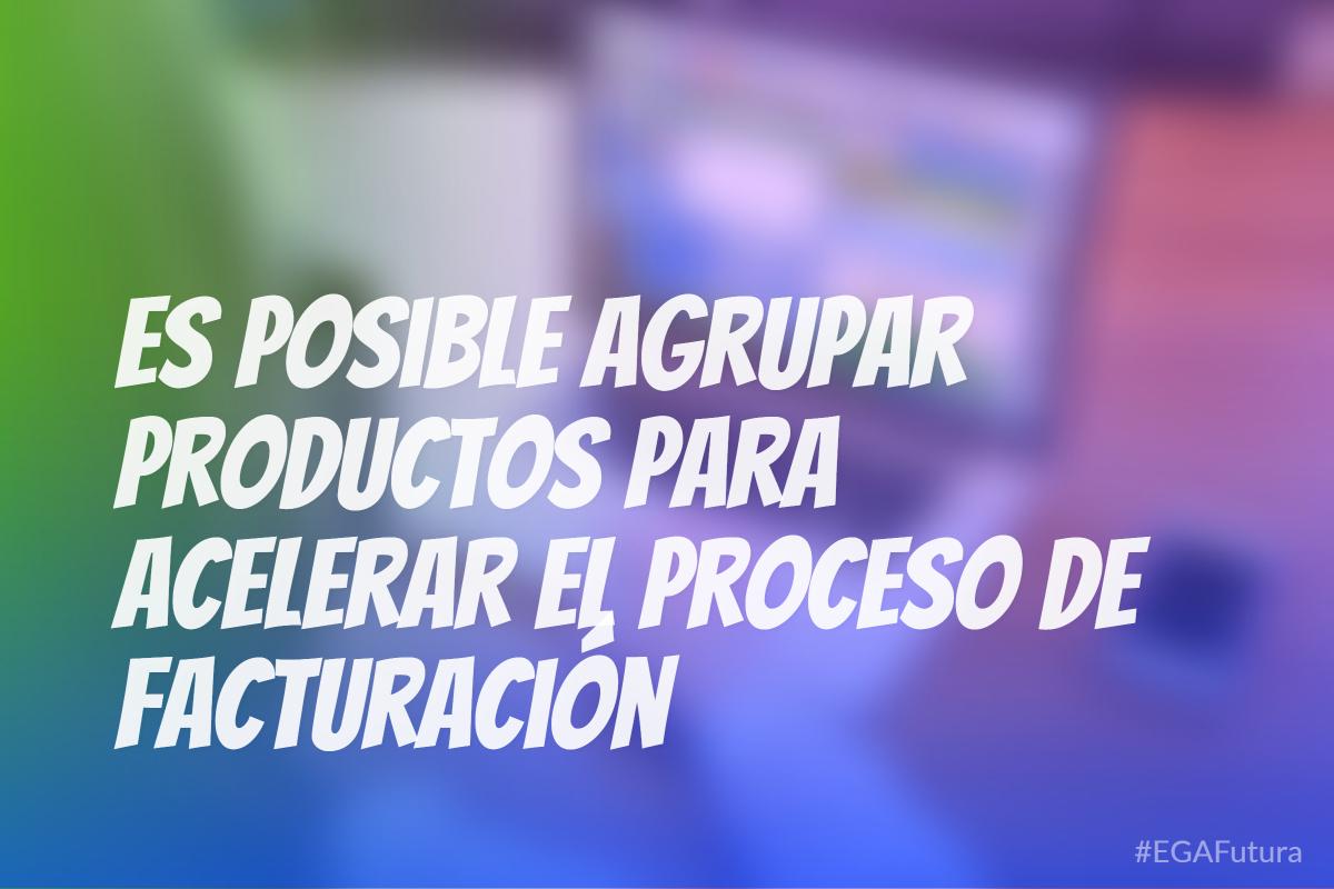 Es posible agrupar productos para acelerar el proceso de facturaci贸n