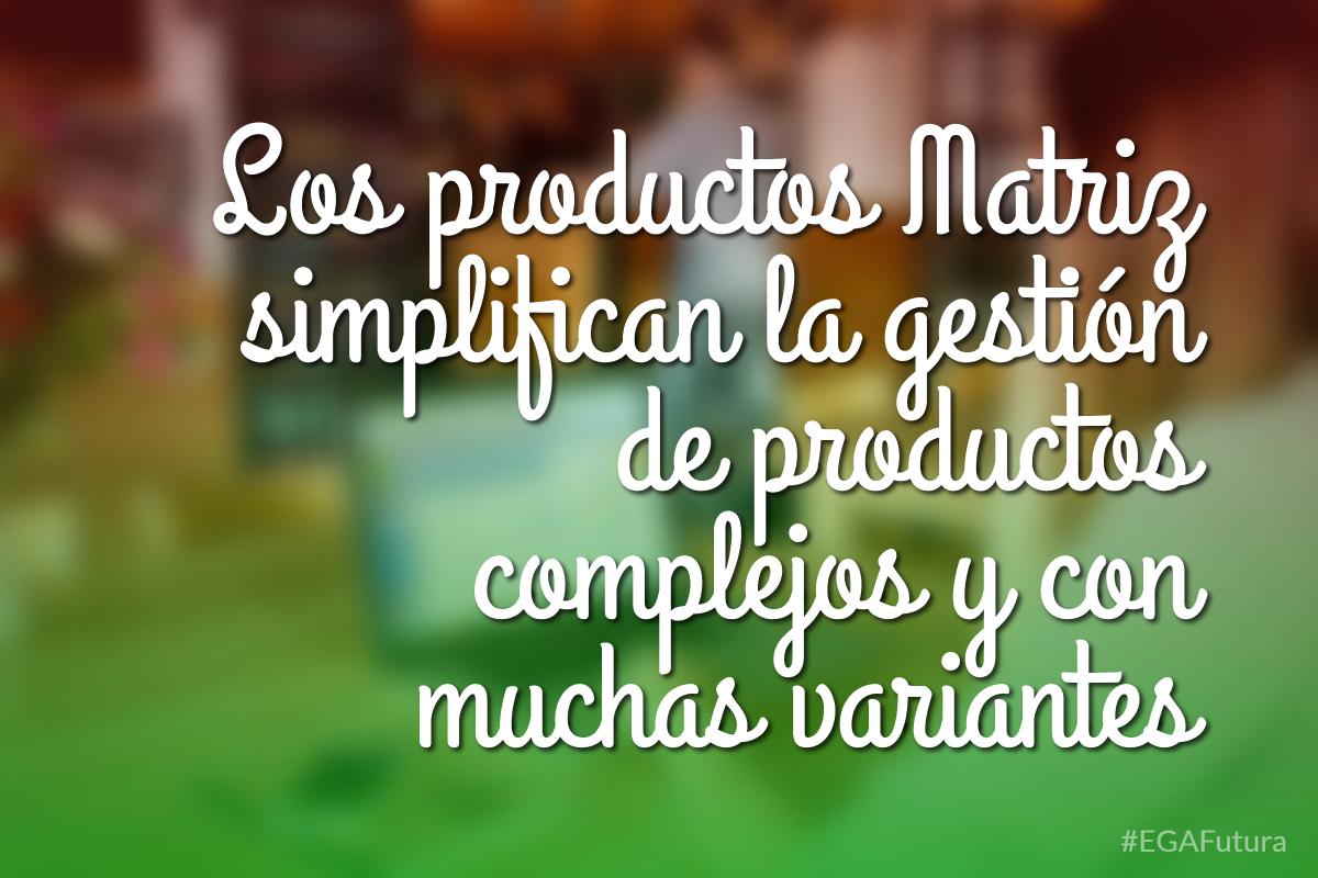 鈥峀os productos Matriz simplifican la gesti贸n de productos complejos y con muchas variantes