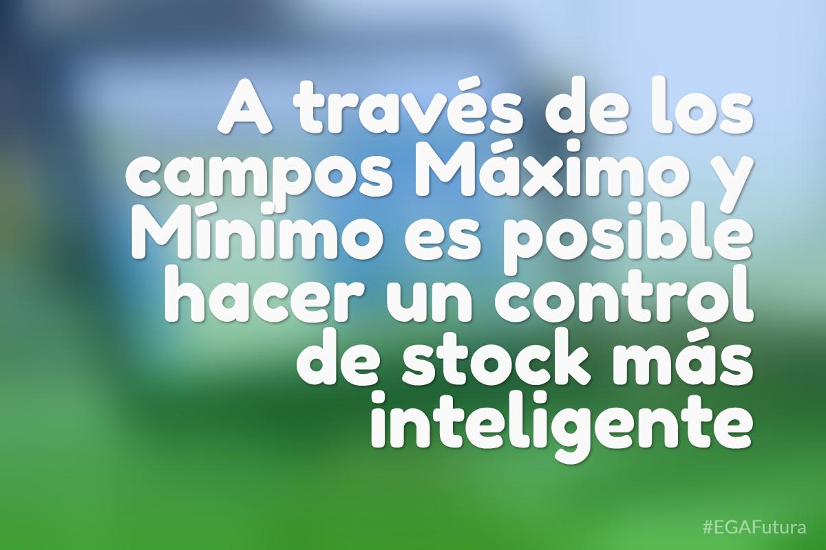 A través de los campos Máximo y Mínimo es posible hacer un control de stock más inteligente