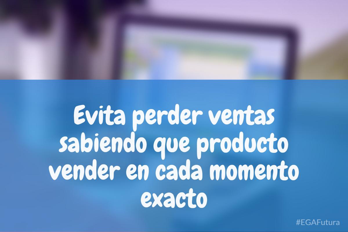 Evita perder ventas sabiendo que producto vender en cada momento exacto