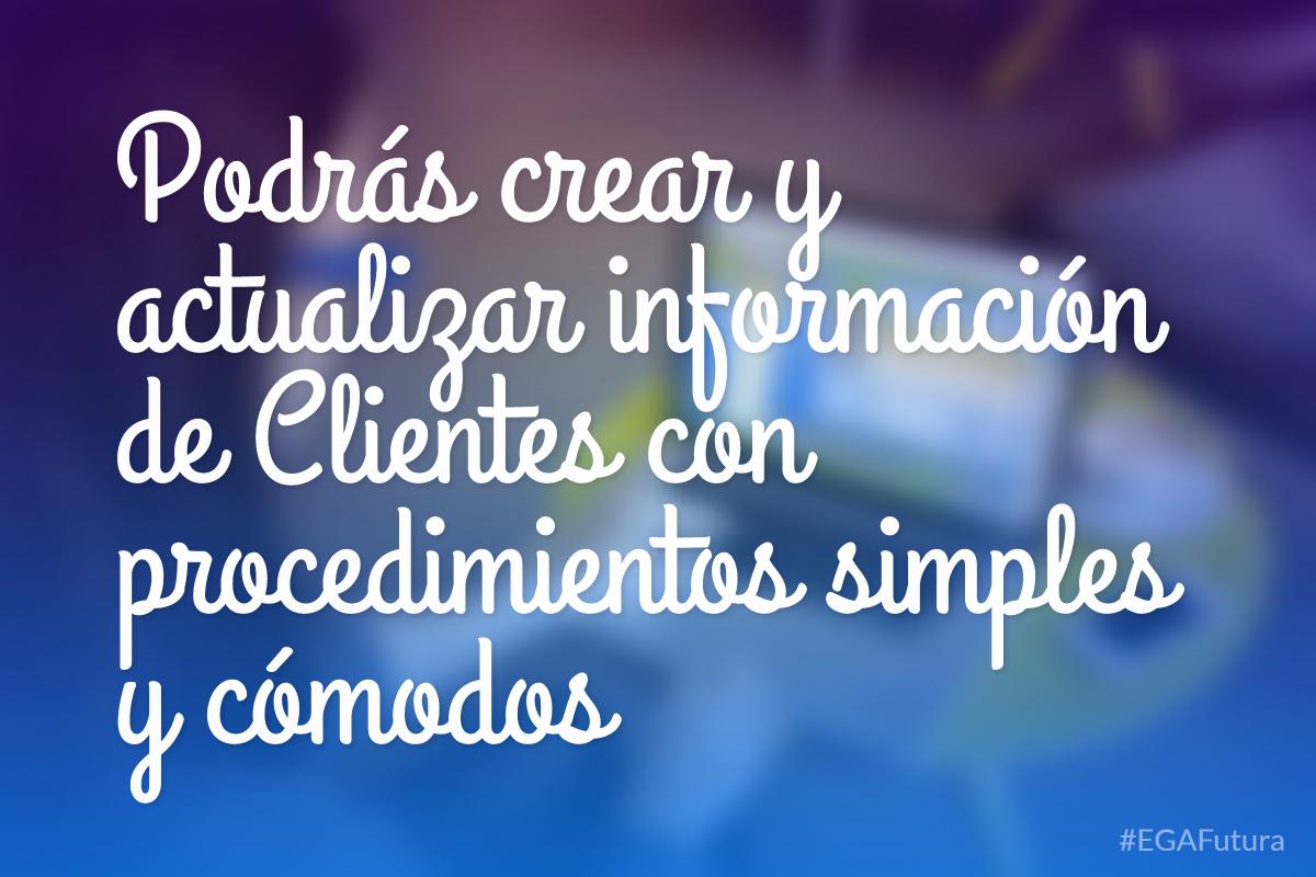 Podr谩s crear y actualizar informaci贸n de Clientes con procedimientos simples y c贸modos