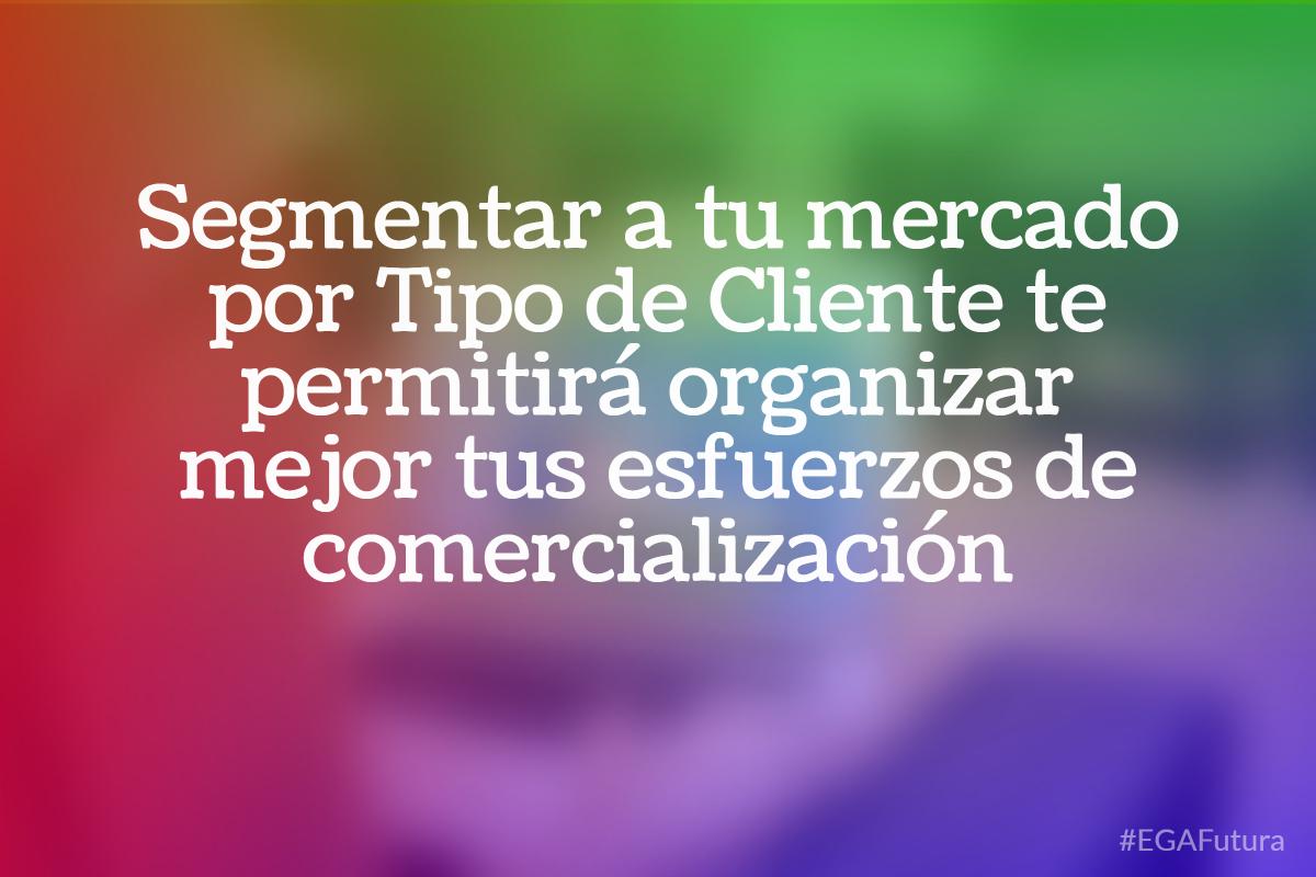 Segmentar a tu mercado por Tipo de Cliente te permitir谩 organizar mejor tus esfuerzos de comercializaci贸n