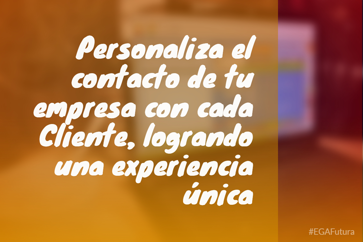Personaliza el contacto de tu empresa con cada Cliente, logrando una experiencia 煤nica