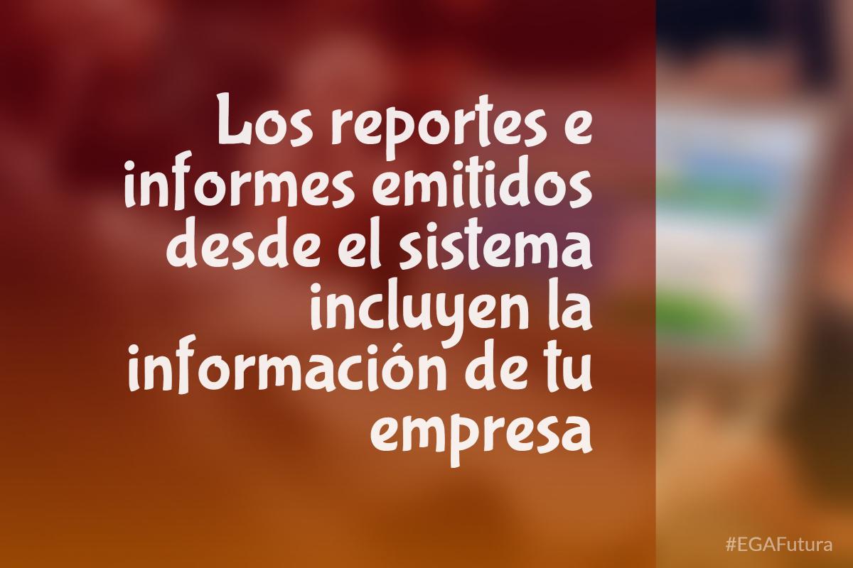 Los reportes e informes emitidos desde el sistema incluyen la informaci贸n de tu empresa