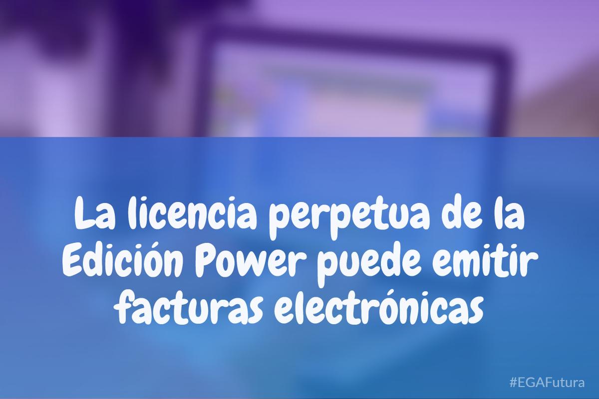 La licencia perpetua de la Edici贸n Power puede emitir facturas electr贸nicas