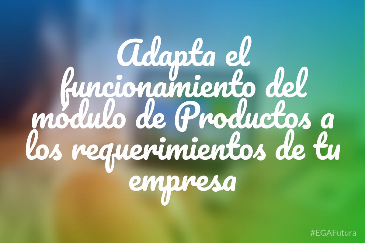 Adapta el funcionamiento del m贸dulo de Productos a los requerimientos de tu empresa