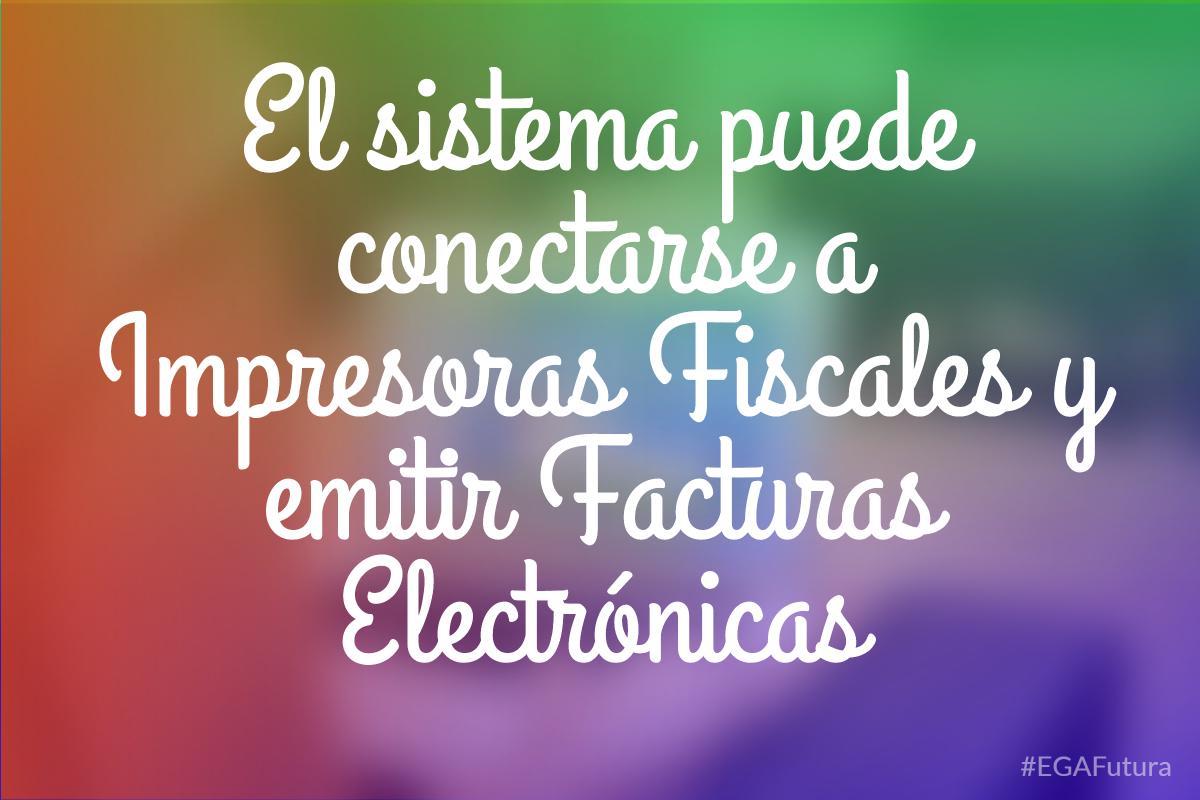 El sistema puede conectarse a Impresoras Fiscales y emitir Facturas Electrónicas