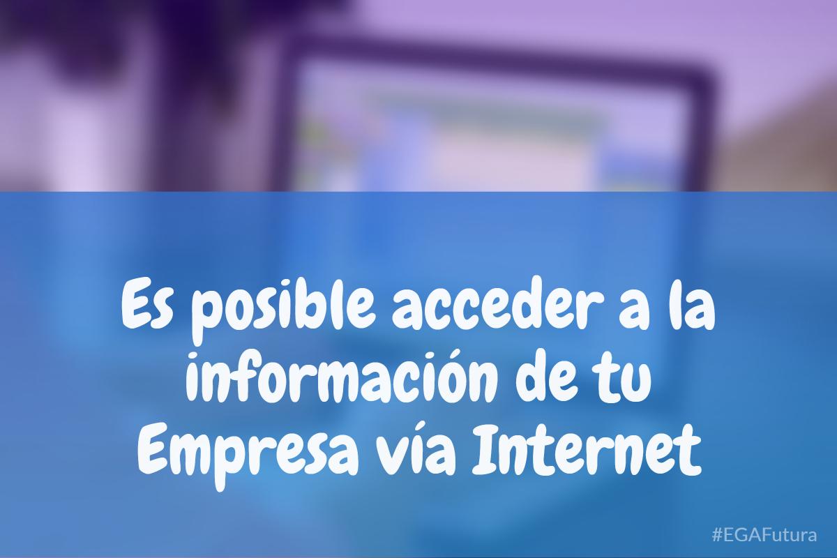 Es posible acceder a la informaci贸n de tu Empresa v铆a Internet