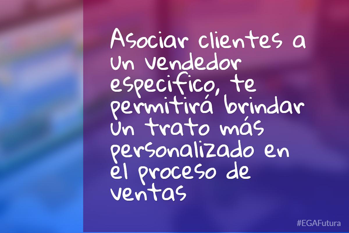Asociar clientes a un vendedor especifico, te permitir谩 brindar un trato m谩s personalizado en el proceso de ventas
