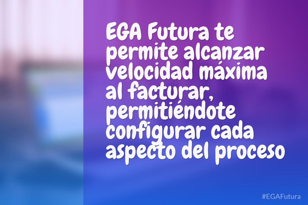 EGA Futura te permite alcanzar velocidad máxima al facturar, permitiéndote configurar cada aspecto del proceso