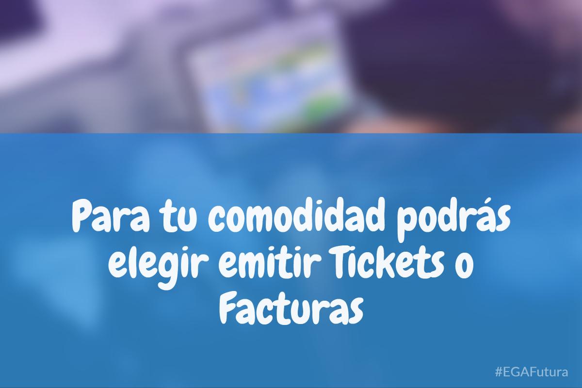 Para tu comodidad podrás elegir emitir Tickets o Facturas