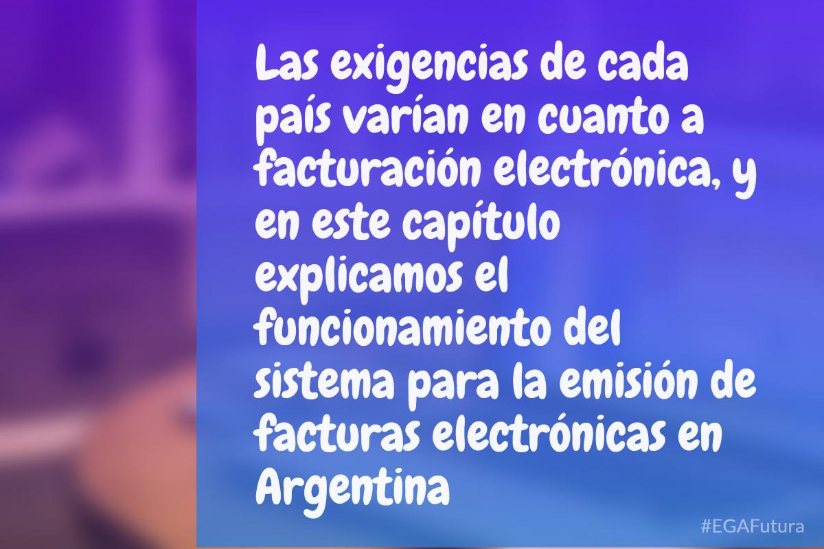 Las exigencias de cada pa铆s var铆an en cuanto a facturaci贸n electr贸nica, y en este cap铆tulo explicamos el funcionamiento del sistema para la emisi贸n de facturas electr贸nicas en Argentina