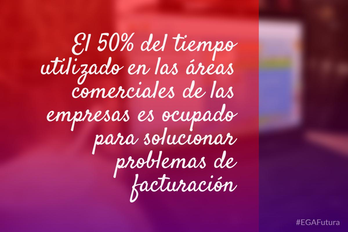 鈥岴l 50% del tiempo utilizado en las 谩reas comerciales de las empresas es ocupado para solucionar problemas de facturaci贸n