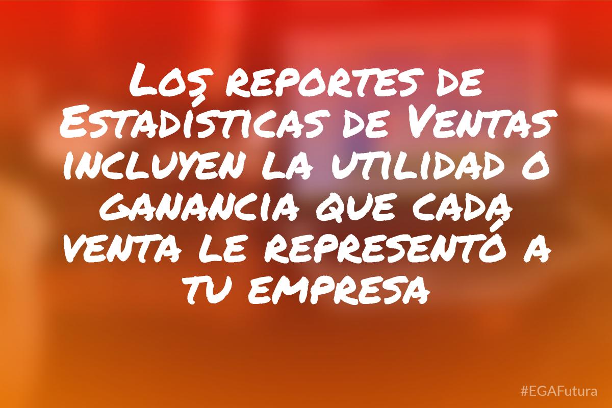 Los reportes de Estadísticas de Ventas incluyen la utilidad o ganancia que cada venta le representó a tu empresa