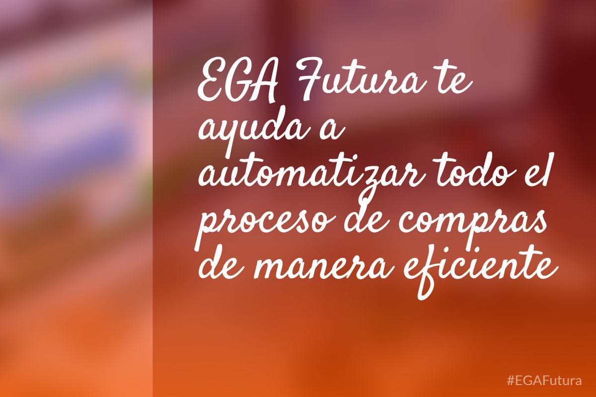 �EGA Futura te ayuda a automatizar todo el proceso de compras de manera eficiente