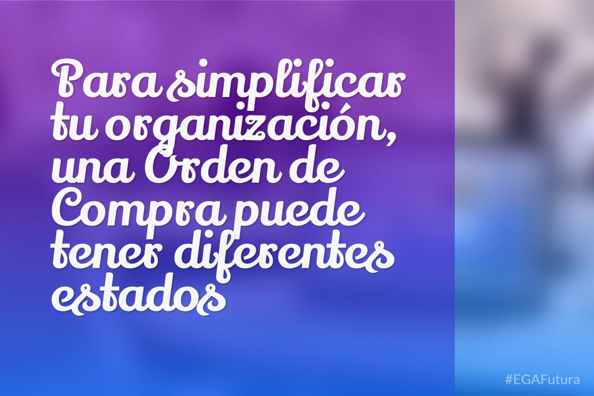 Para simplificar tu organizaci贸n, una Orden de Compra puede tener diferentes estados