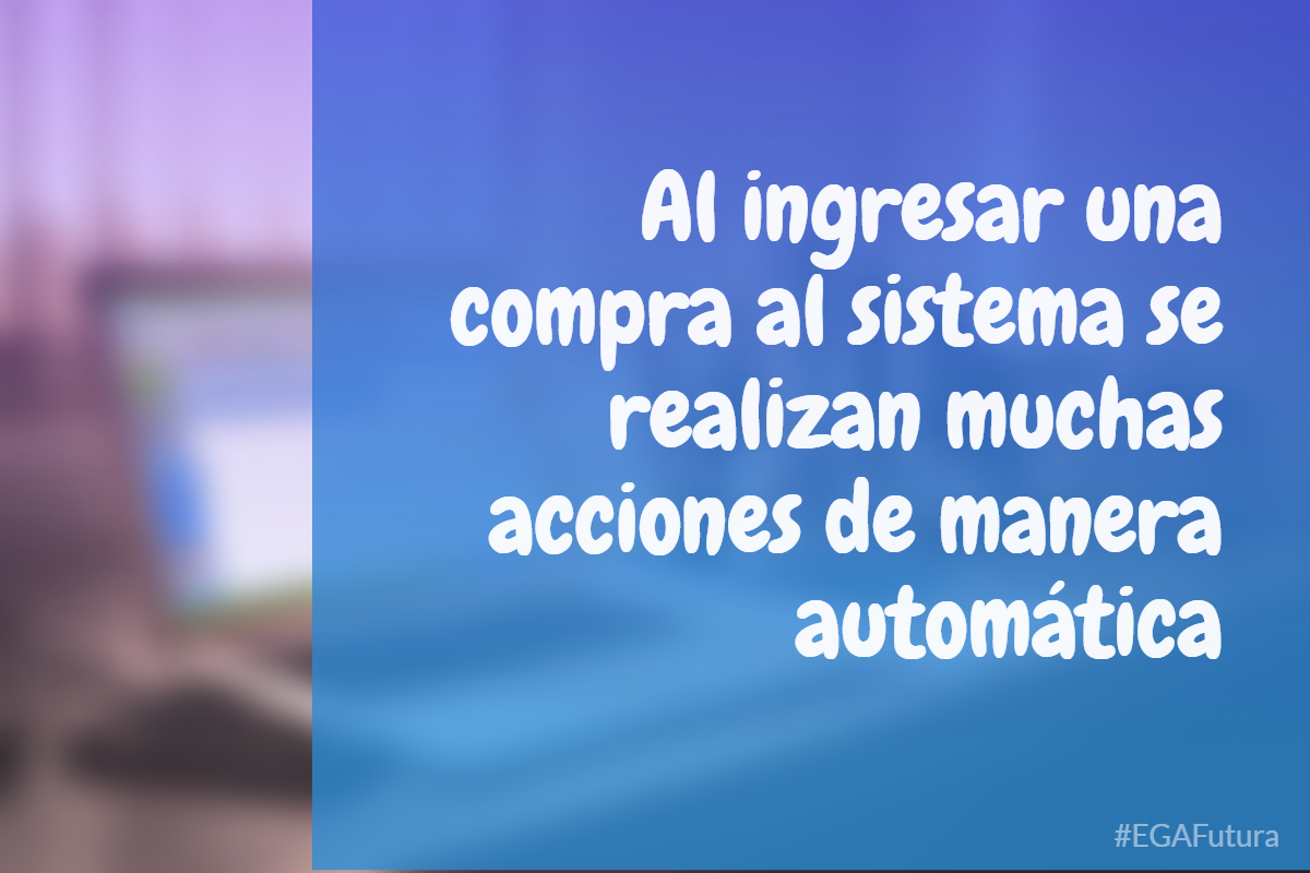 Al ingresar una compra al sistema se realizan muchas acciones de manera automática