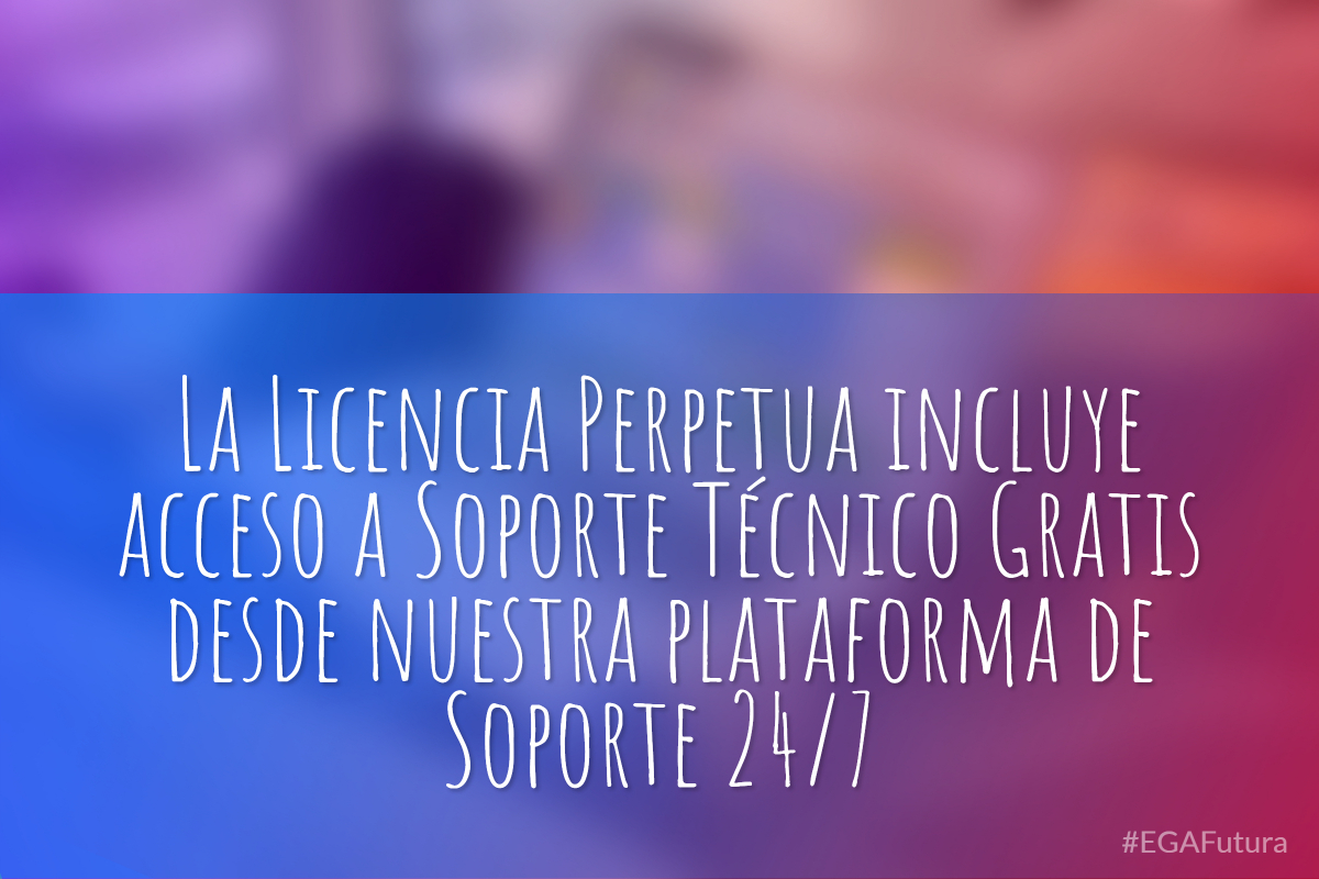 鈥峀a Licencia Perpetua incluye acceso a Soporte T茅cnico Gratis desde nuestra plataforma de Soporte 24/7
