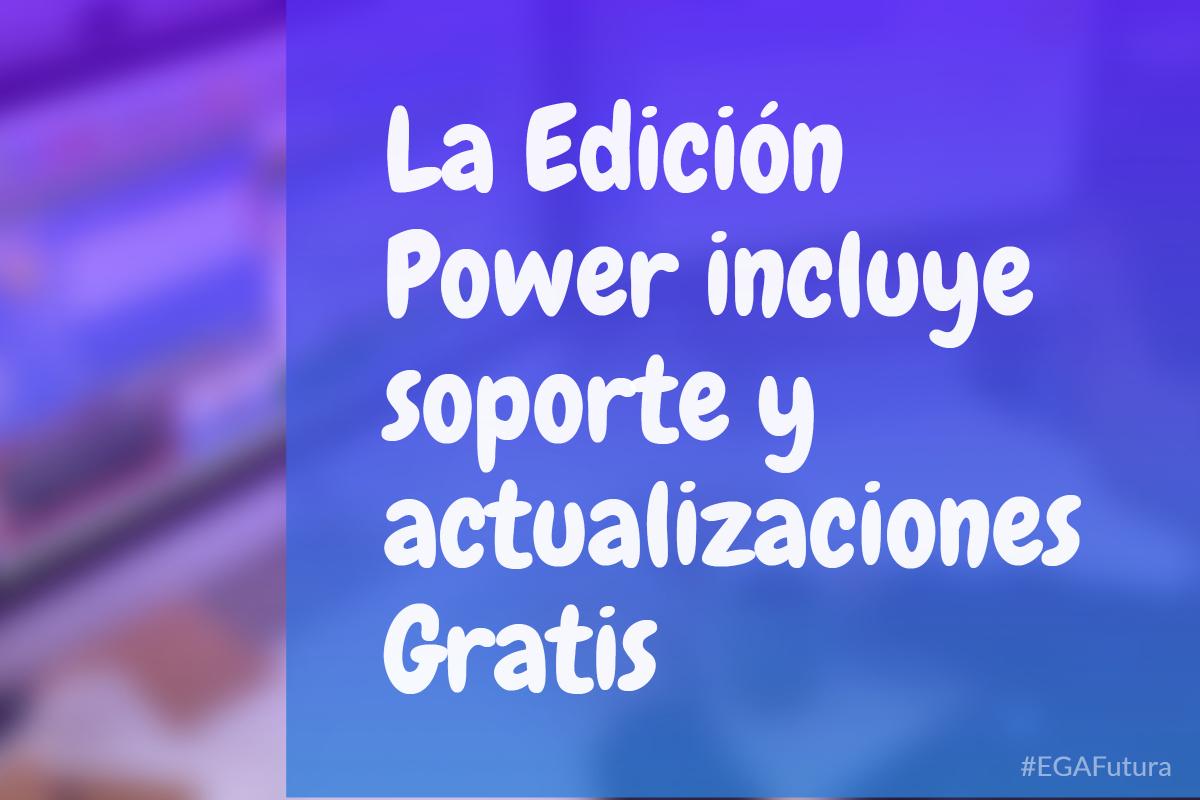 La Edición Power incluye soporte y actualizaciones Gratis