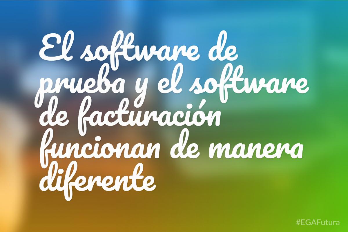 El software de prueba y el software de facturación funcionan de manera diferente